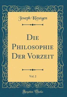 Die Philosophie Der Vorzeit, Vol. 2 (Classic Reprint)