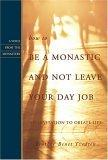 How to Be a Monastic And Not Leave Your Day Job