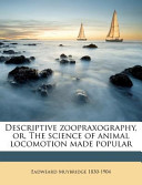 Descriptive Zoopraxography, Or, the Science of Animal Locomotion Made Popular