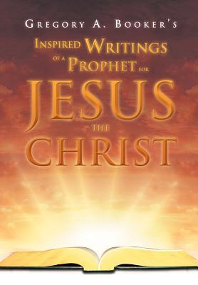 Inspired Writings of a Prophet for Jesus the Christ