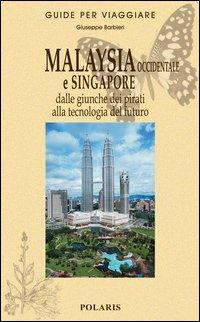 Malaysia occidentale e Singapore. Dalle giunche dei pirati alla tecnologia del futuro