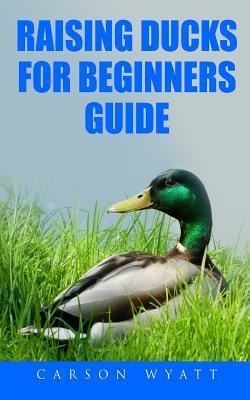 Raising Ducks for Beginners Guide