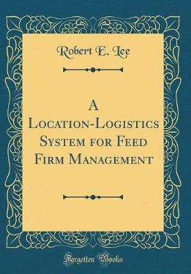 A Location-Logistics System for Feed Firm Management (Classic Reprint)