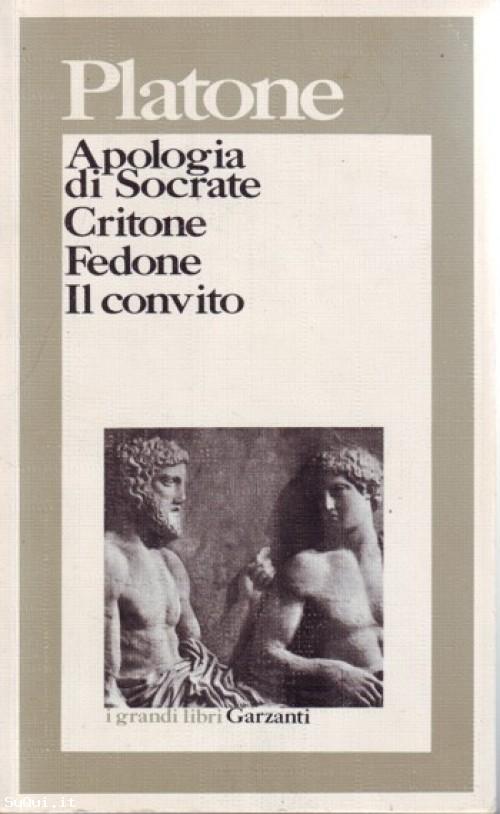 Apologia di Socrate - Critone - Fedone - Il convito