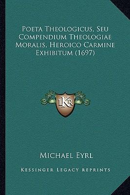 Poeta Theologicus, Seu Compendium Theologiae Moralis, Heroico Carmine Exhibitum (1697)