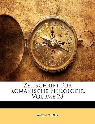 Zeitschrift Fr Romanische Philologie, Volume 23