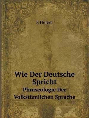 Wie Der Deutsche Spricht Phraseologie Der Volkstumlichen Sprache
