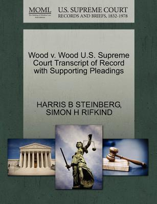 Wood V. Wood U.S. Supreme Court Transcript of Record with Supporting Pleadings