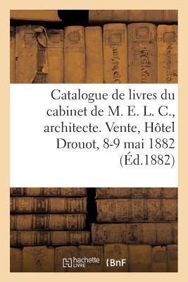 Catalogue de Livres, Gravures Anciennes, Gravures du Cabinet de M. E. l. C., Architecte Decorateur