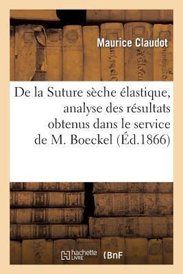 De la Suture Seche Elastique, Analyse des Résultats Obtenus Dans le Service de M. Boeckel