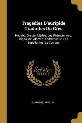 Tragédies d'Euripide Traduites Du Grec
