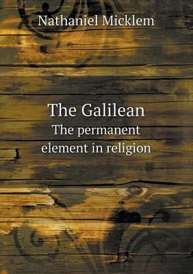 The Galilean the Permanent Element in Religion