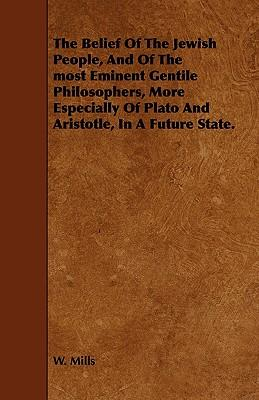 The Belief of the Jewish People, and of the Most Eminent Gentile Philosophers, More Especially of Plato and Aristotle, in a Future State