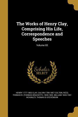 WORKS OF HENRY CLAY COMPRISING