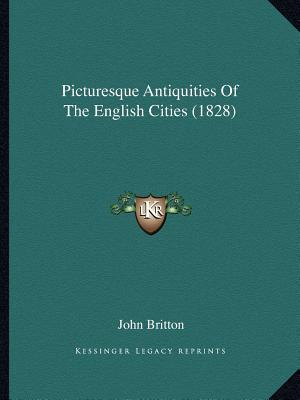 Picturesque Antiquities of the English Cities (1828)