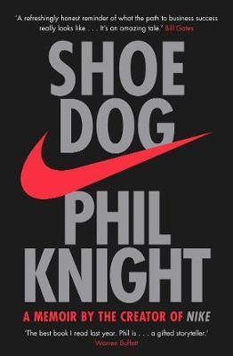 Shoe dog. A memoir by the creator of Nike
