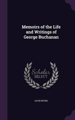 Memoirs of the Life and Writings of George Buchanan