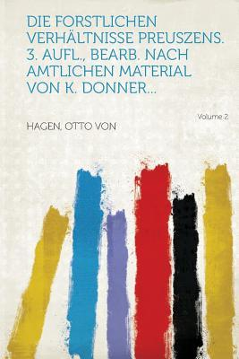 Die forstlichen Verhältnisse Preuszens. 3. Aufl., bearb. nach amtlichen Material von K. Donner... Volume 2