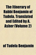 The Itinerary of Rabbi Benjamin of Tudela. Translated and Edited by A. Asher (Volume 2)