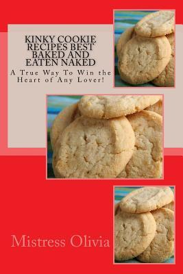 Kinky Cookie Recipes Best Baked and Eaten Naked