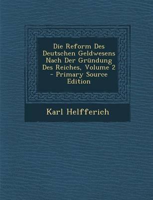 Die Reform Des Deutschen Geldwesens Nach Der Grundung Des Reiches, Volume 2