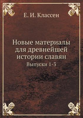 Novye Materialy Dlya Drevnejshej Istorii Slavyan Vypuski 1-3