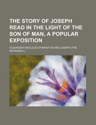 The Story of Joseph Read in the Light of the Son of Man, a Popular Exposition