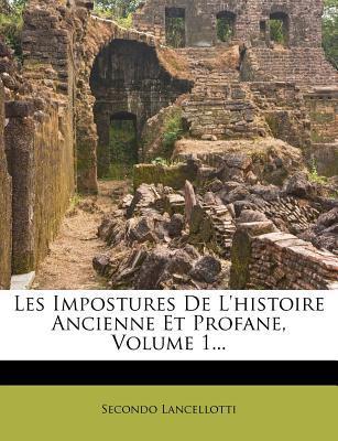 Les Impostures de L'Histoire Ancienne Et Profane, Volume 1...