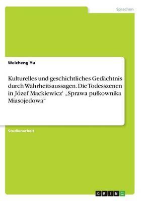 """Kulturelles und geschichtliches Gedächtnis durch Wahrheitsaussagen. Die Todesszenen in Józef Mackiewicz' """"Sprawa pulkownika Miasojedowa"""""""