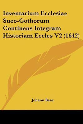 Inventarium Ecclesiae Sueo-Gothorum Continens Integram Historiam Eccles V2 (1642)