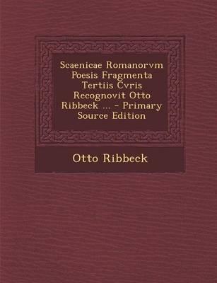 Scaenicae Romanorvm Poesis Fragmenta Tertiis Cvris Recognovit Otto Ribbeck