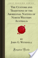 The customs and traditions of the aboriginal natives of North Western Australia