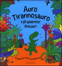 Auro Tirannosauro e gli spaventosi dinosauri