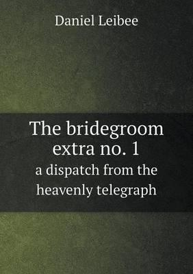 The Bridegroom Extra No. 1 a Dispatch from the Heavenly Telegraph
