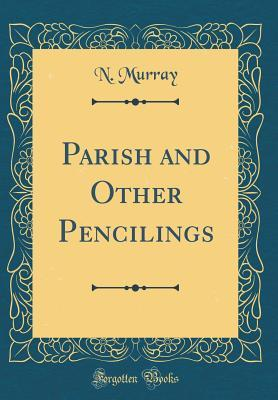 Parish and Other Pencilings (Classic Reprint)