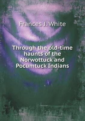 Through the Old-Time Haunts of the Norwottuck and Pocumtuck Indians