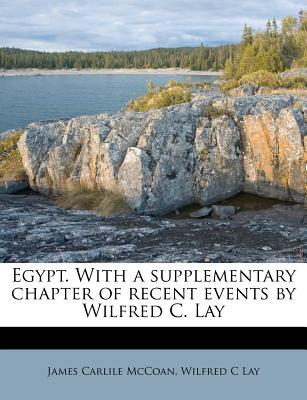 Egypt. with a Supplementary Chapter of Recent Events by Wilfred C. Lay