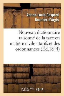 Nouveau Dictionnaire Raisonne de la Taxe en Matière Civile, et Texte des Tarifs et des Ordonnances