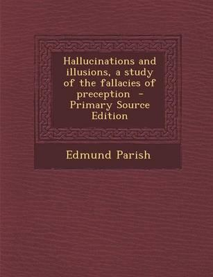 Hallucinations and Illusions, a Study of the Fallacies of Preception