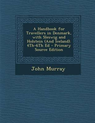 A Handbook for Travellers in Denmark, with Sleswig and Holstein (and Iceland). 4th-6th Ed - Primary Source Edition