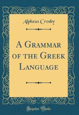 A Grammar of the Greek Language (Classic Reprint)
