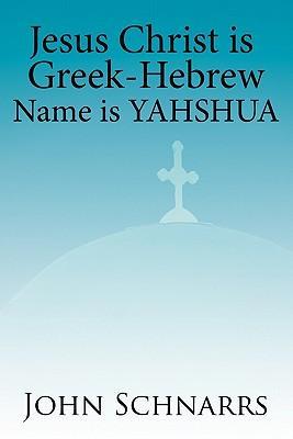 Jesus Christ Is Greek- Hebrew Name Is Yahshua