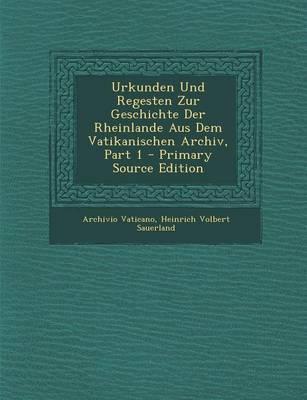 Urkunden Und Regesten Zur Geschichte Der Rheinlande Aus Dem Vatikanischen Archiv, Part 1 - Primary Source Edition