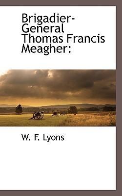 Brigadier-General Thomas Francis Meagher