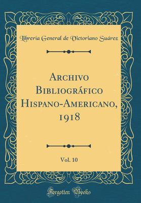 Archivo Bibliográfico Hispano-Americano, 1918, Vol. 10 (Classic Reprint)
