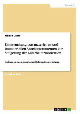 Untersuchung von materiellen und immateriellen Anreizinstrumenten zur Steigerung der Mitarbeitermotivation