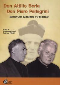 Don Attilio Beria-Don Piero Pellegrini. Maestri per conoscere il Fondatore