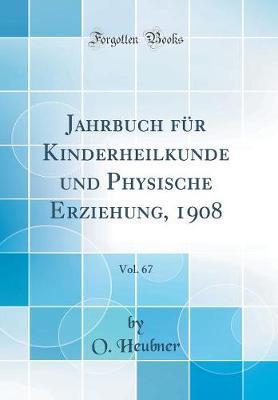 Jahrbuch für Kinderheilkunde und Physische Erziehung, 1908, Vol. 67 (Classic Reprint)