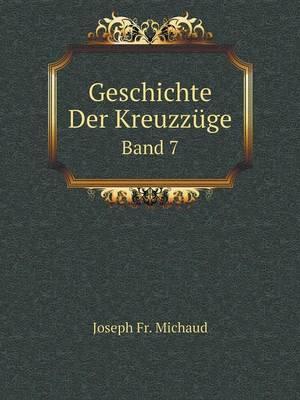 Geschichte Der Kreuzzuge Band 7