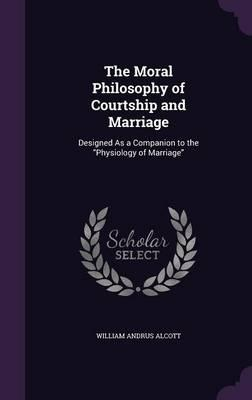 The Moral Philosophy of Courtship and Marriage